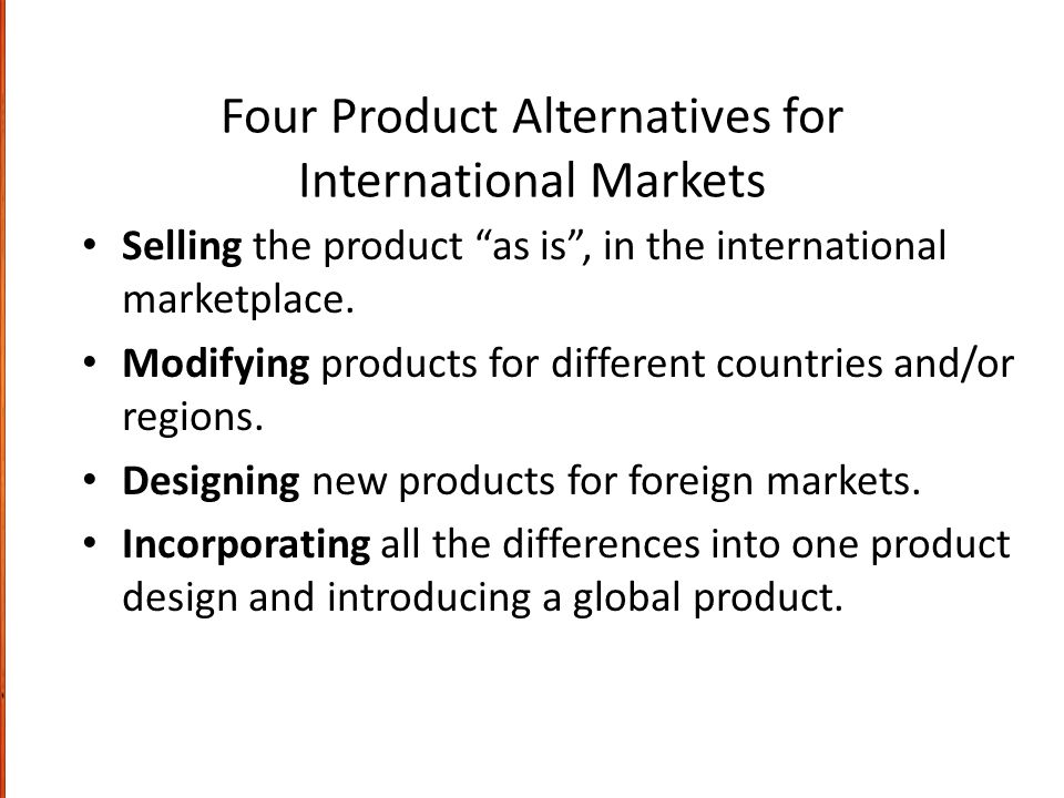 "Four Product Alternatives for International Markets Selling the product ""as is"", in the international marketplace. Modifying products for different co"