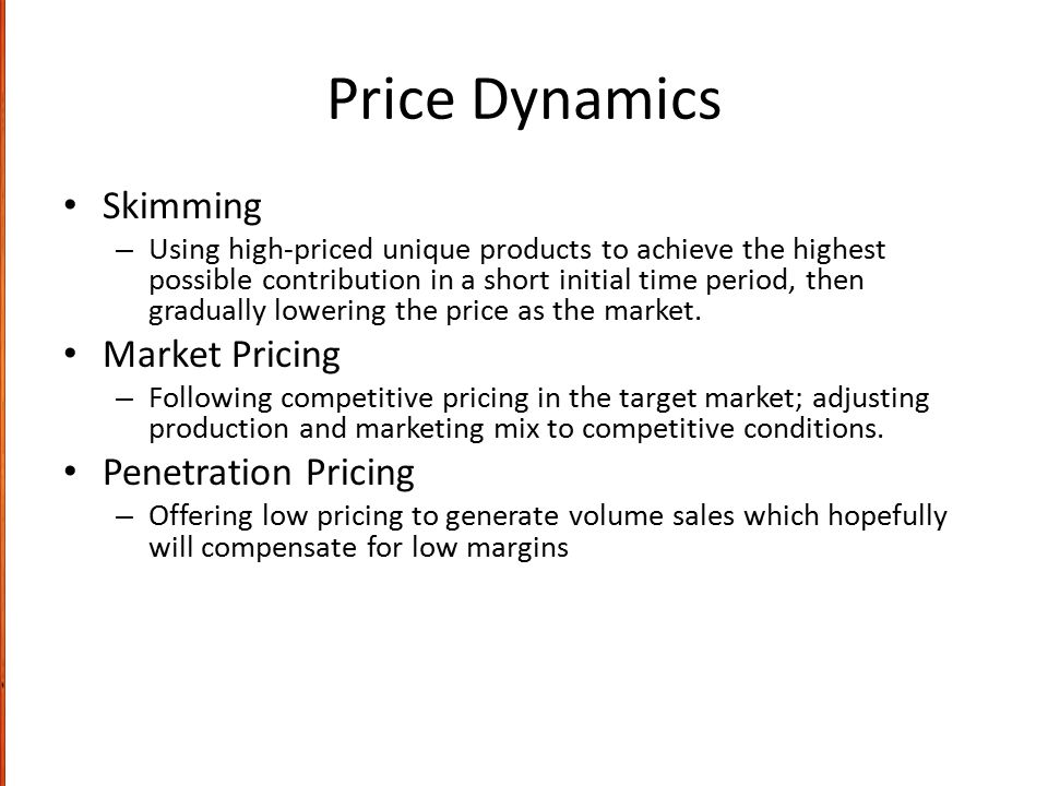 Price Dynamics Skimming – Using high-priced unique products to achieve the highest possible contribution in a short initial time period, then graduall