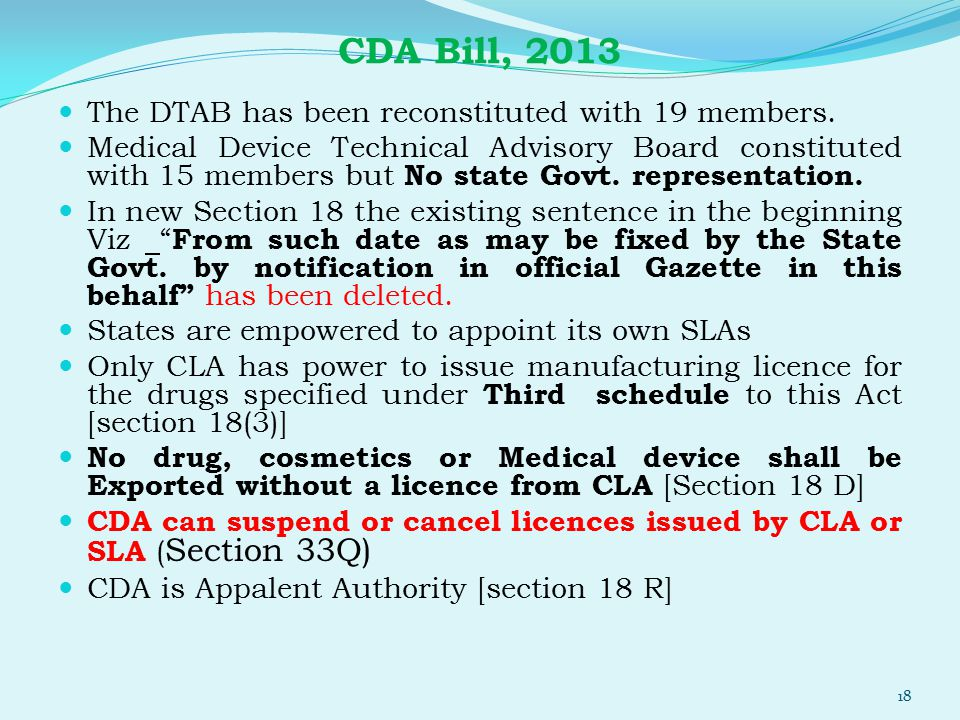 CDA Bill, 2013 The DTAB has been reconstituted with 19 members. Medical Device Technical Advisory Board constituted with 15 members but No state Govt.