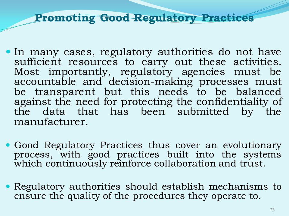 Promoting Good Regulatory Practices In many cases, regulatory authorities do not have sufficient resources to carry out these activities. Most importa