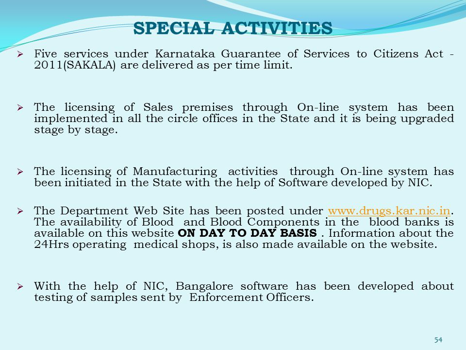 SPECIAL ACTIVITIES  Five services under Karnataka Guarantee of Services to Citizens Act - 2011(SAKALA) are delivered as per time limit.  The licensi