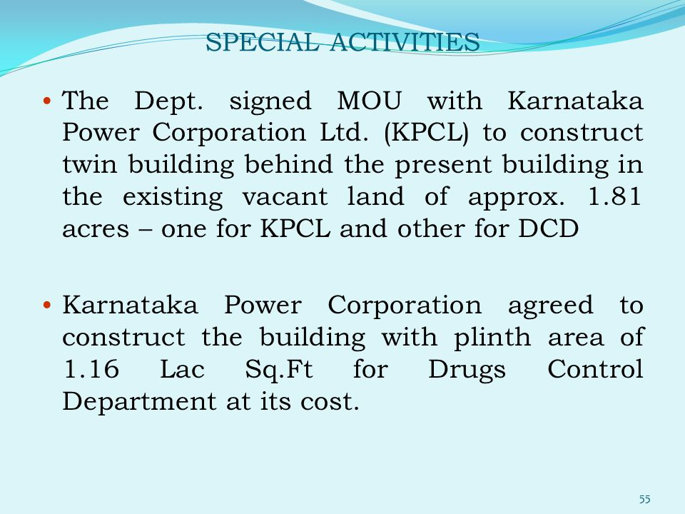 SPECIAL ACTIVITIES The Dept. signed MOU with Karnataka Power Corporation Ltd. (KPCL) to construct twin building behind the present building in the exi