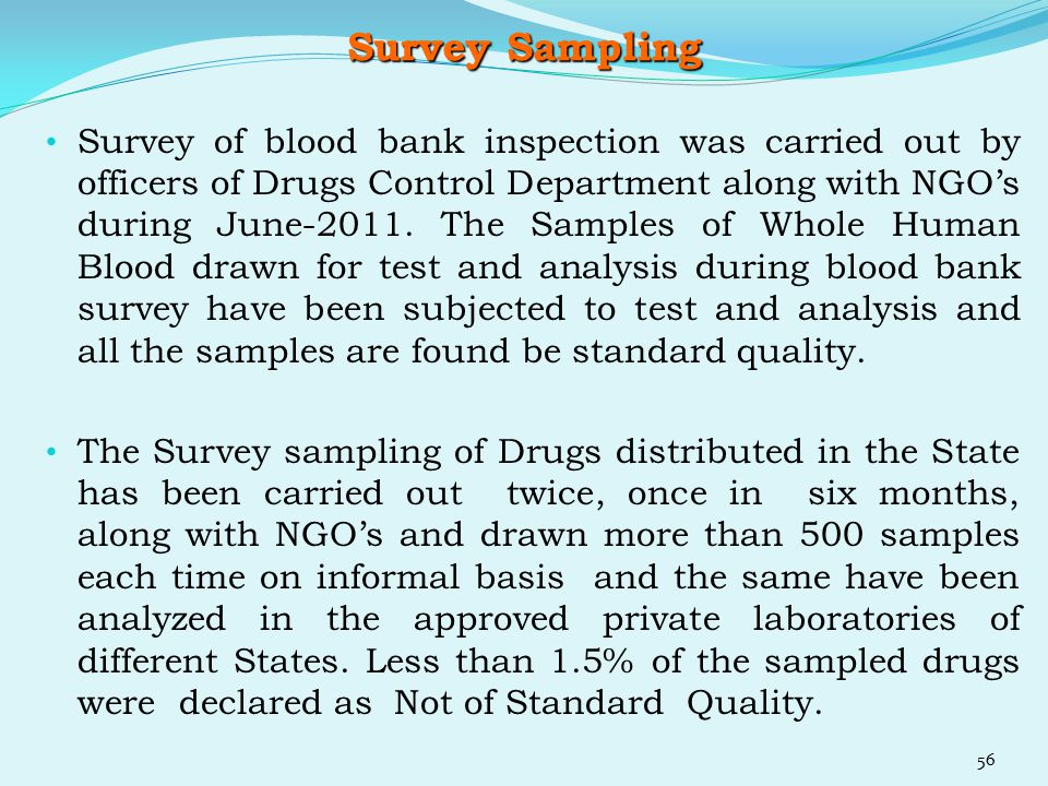 Survey Sampling Survey of blood bank inspection was carried out by officers of Drugs Control Department along with NGO's during June-2011. The Samples