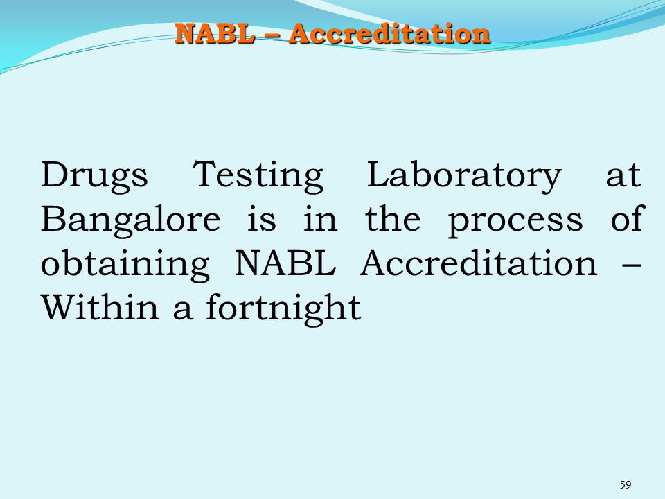 NABL – Accreditation Drugs Testing Laboratory at Bangalore is in the process of obtaining NABL Accreditation – Within a fortnight 59