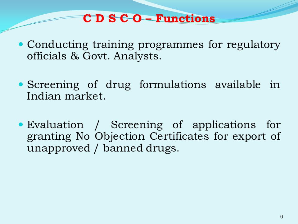 C D S C O – Functions Conducting training programmes for regulatory officials & Govt. Analysts. Screening of drug formulations available in Indian mar