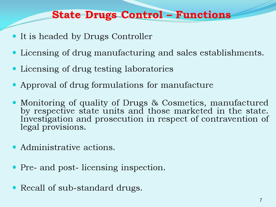 State Drugs Control – Functions It is headed by Drugs Controller Licensing of drug manufacturing and sales establishments. Licensing of drug testing l