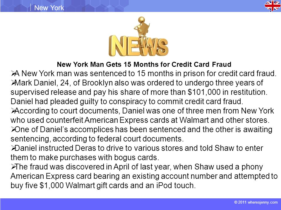 © 2011 wheresjenny.com New York New York Man Gets 15 Months for Credit Card Fraud  A New York man was sentenced to 15 months in prison for credit card fraud.