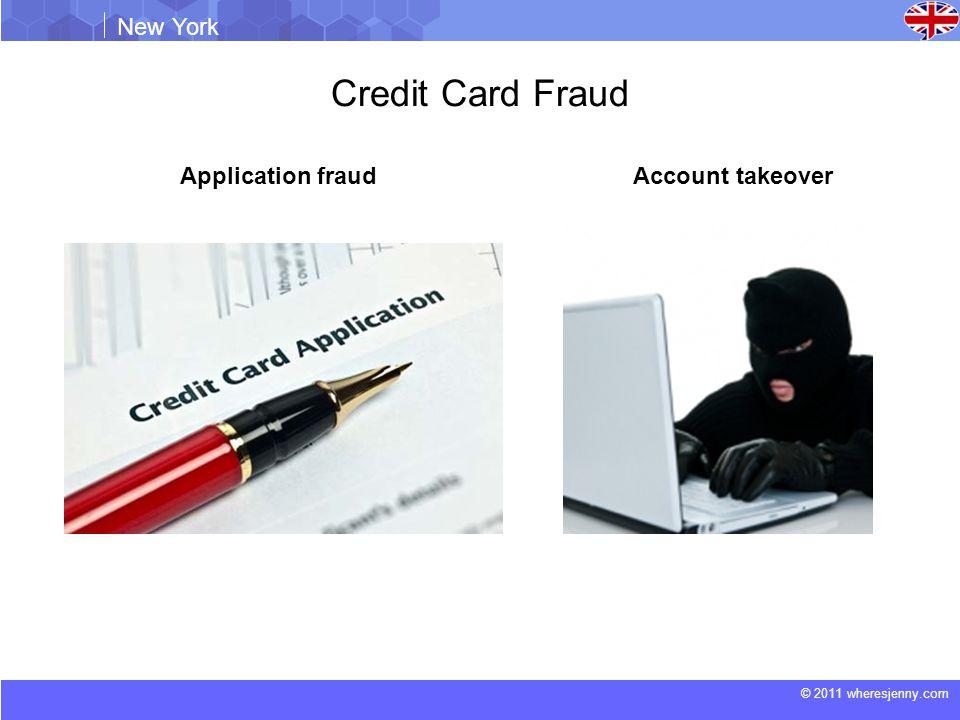 © 2011 wheresjenny.com New York Credit Card Fraud Application fraudAccount takeover