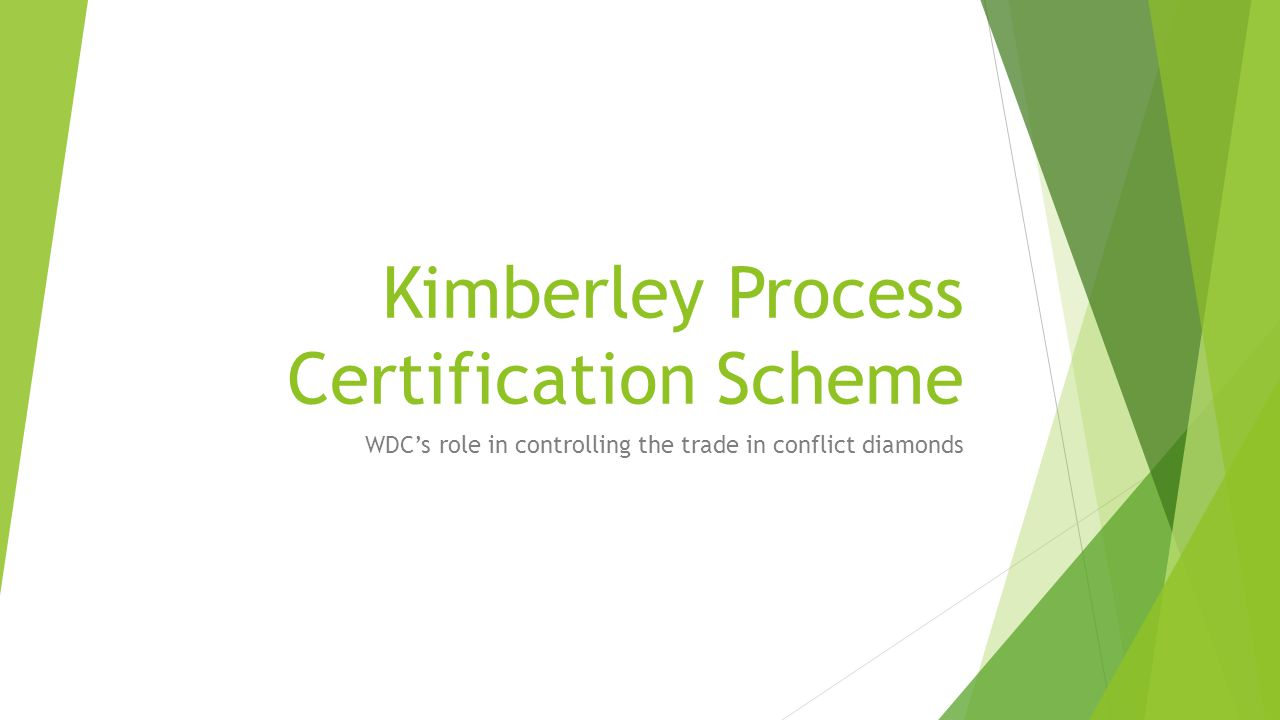 Kimberley Process Certification Scheme WDC's role in controlling the trade in conflict diamonds