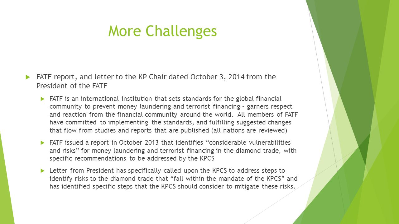 More Challenges  FATF report, and letter to the KP Chair dated October 3, 2014 from the President of the FATF  FATF is an international institution