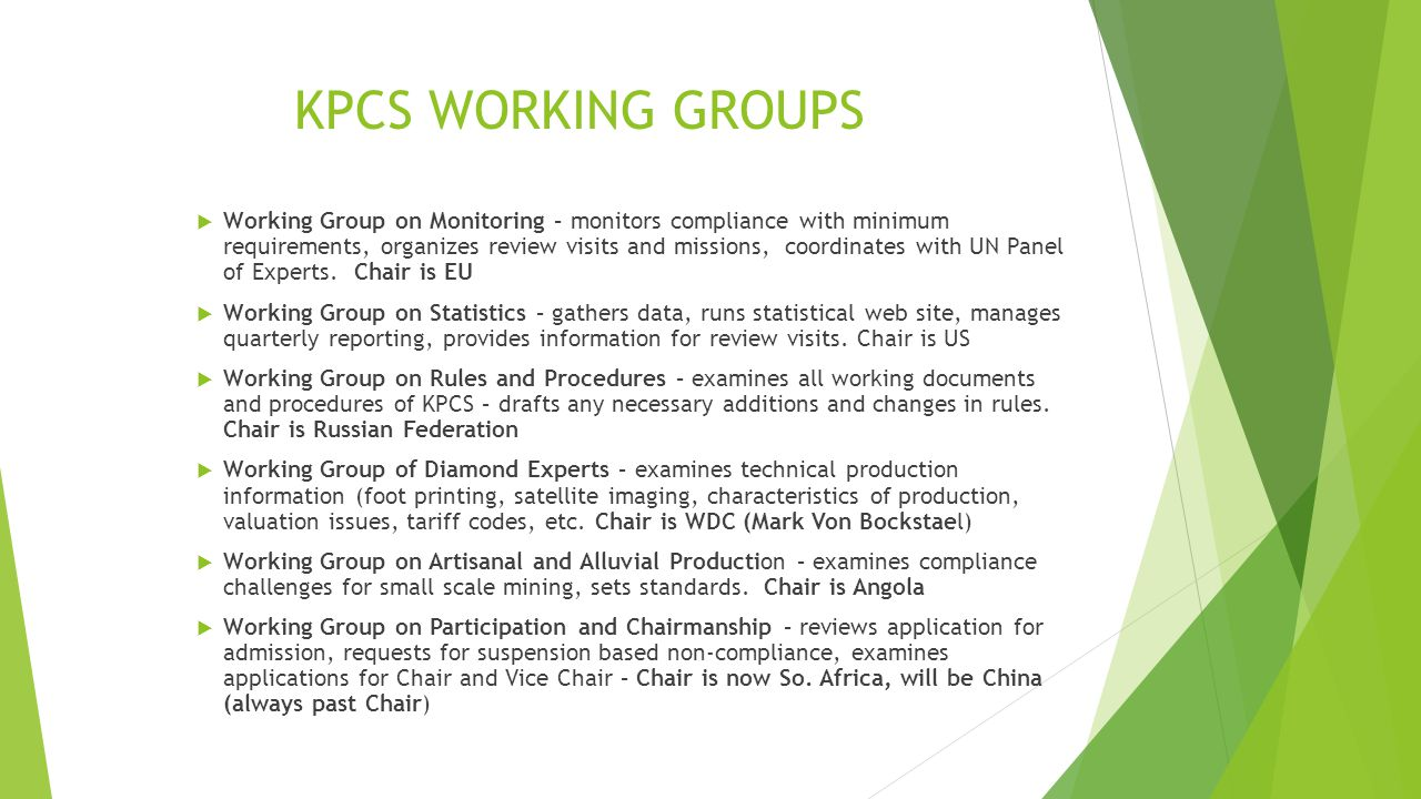 KPCS WORKING GROUPS  Working Group on Monitoring – monitors compliance with minimum requirements, organizes review visits and missions, coordinates w