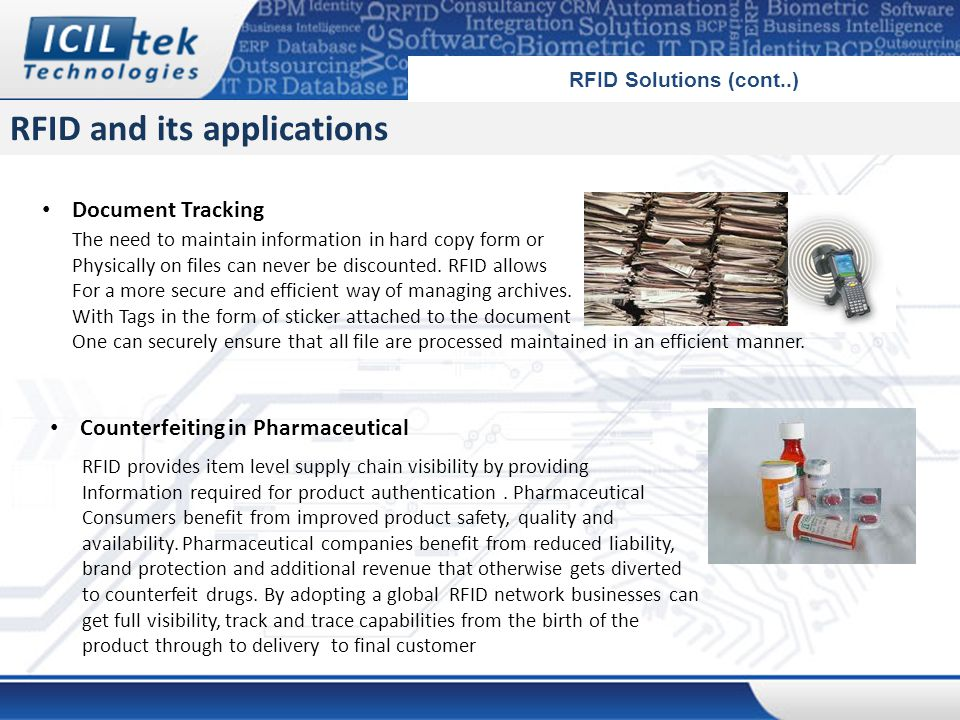 RFID and its applications RFID Solutions (cont..) Document Tracking The need to maintain information in hard copy form or Physically on files can never be discounted.