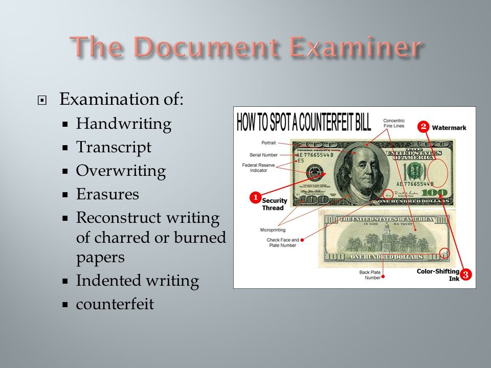  Examination of:  Handwriting  Transcript  Overwriting  Erasures  Reconstruct writing of charred or burned papers  Indented writing  counterfeit