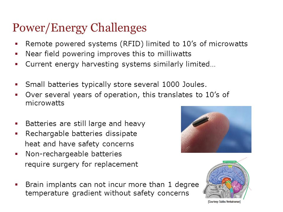 Power/Energy Challenges  Remote powered systems (RFID) limited to 10's of microwatts  Near field powering improves this to milliwatts  Current ener