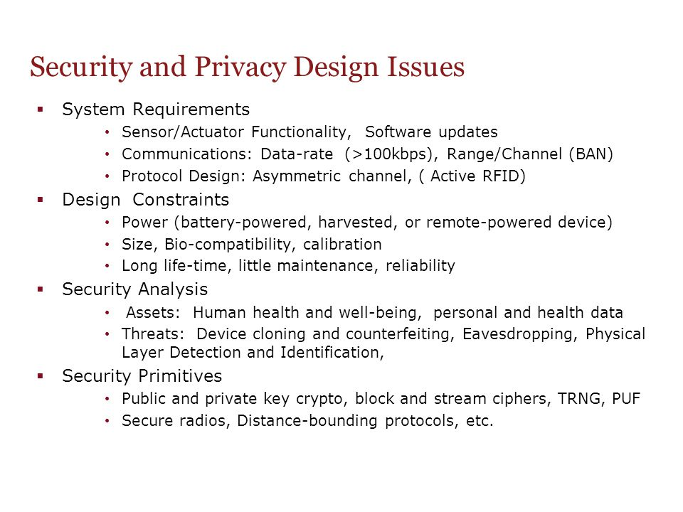 Security and Privacy Design Issues  System Requirements Sensor/Actuator Functionality, Software updates Communications: Data-rate (>100kbps), Range/C