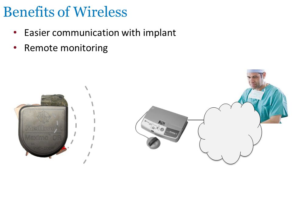 Benefits of Wireless Easier communication with implant Remote monitoring