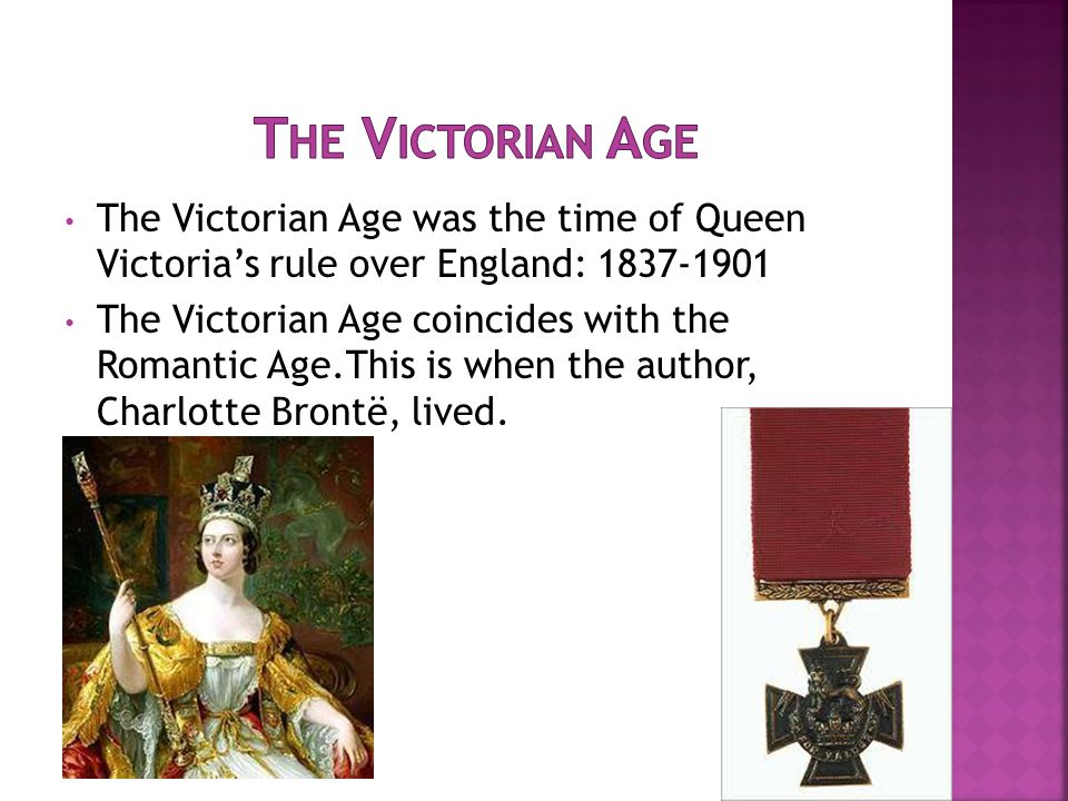 The Victorian Age was the time of Queen Victoria's rule over England: 1837-1901 The Victorian Age coincides with the Romantic Age.This is when the aut