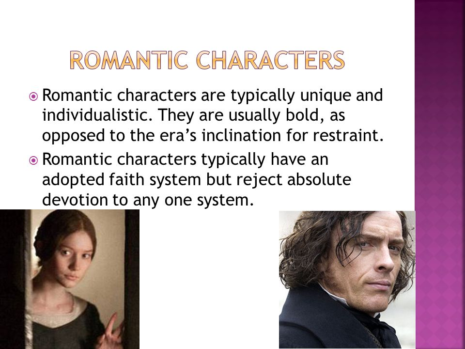  Romantic characters are typically unique and individualistic. They are usually bold, as opposed to the era's inclination for restraint.  Romantic c