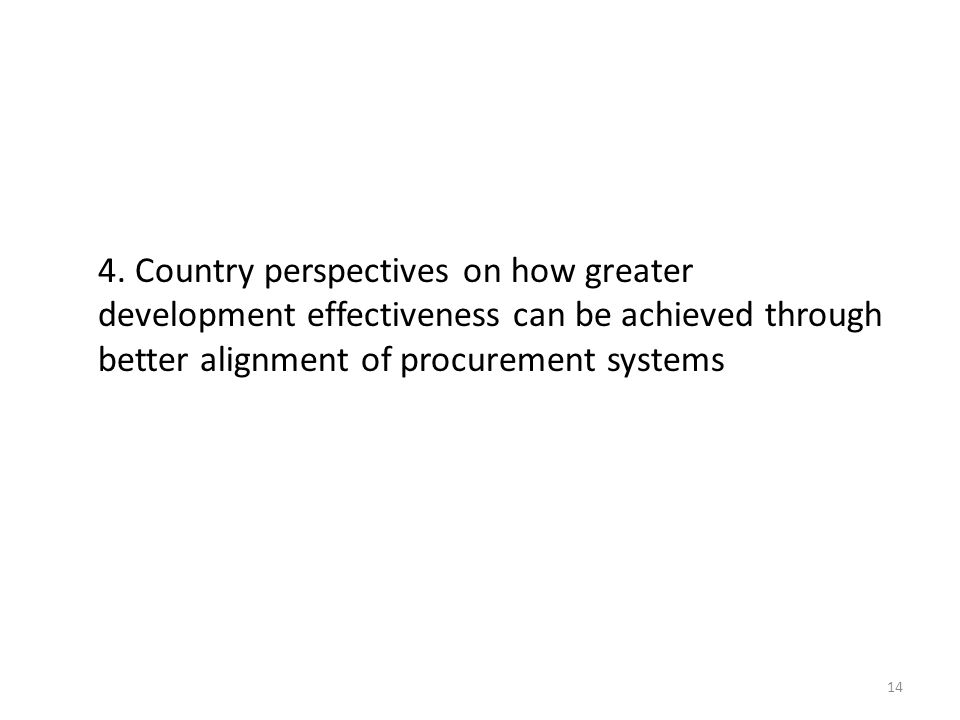 14 4. Country perspectives on how greater development effectiveness can be achieved through better alignment of procurement systems