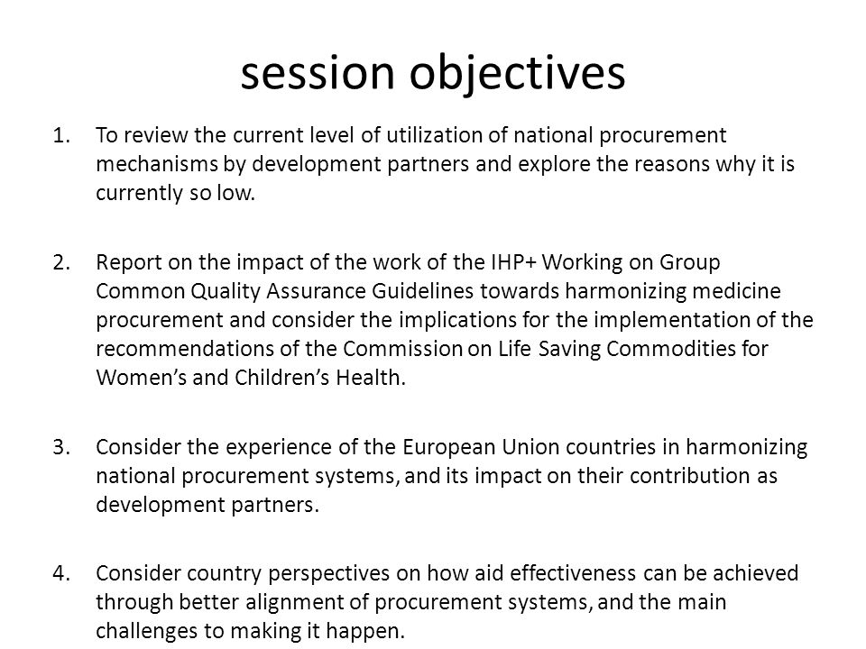 session objectives 1.To review the current level of utilization of national procurement mechanisms by development partners and explore the reasons why