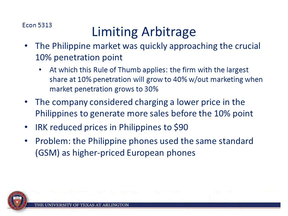 Limiting Arbitrage The Philippine market was quickly approaching the crucial 10% penetration point At which this Rule of Thumb applies: the firm with