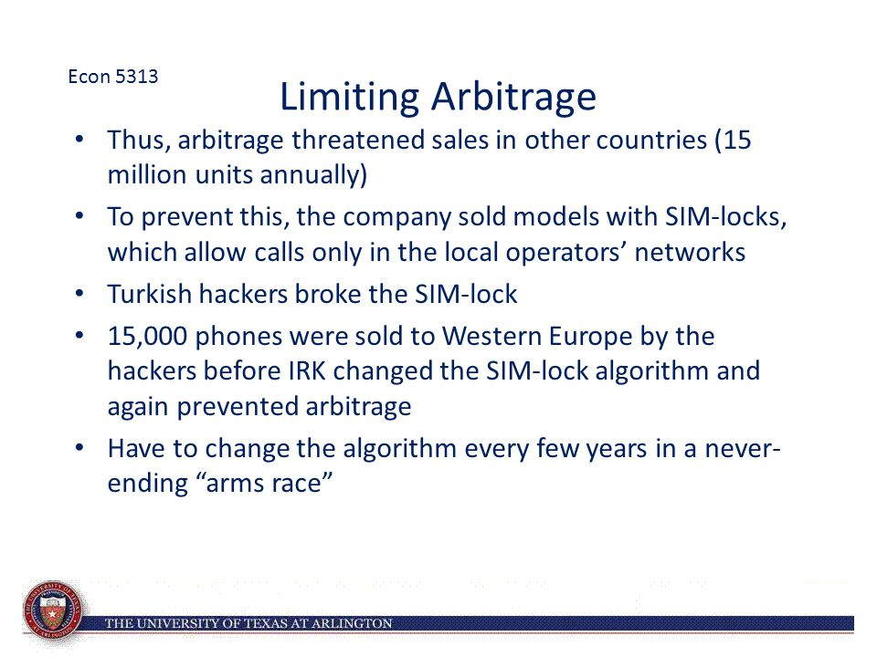 Limiting Arbitrage Thus, arbitrage threatened sales in other countries (15 million units annually) To prevent this, the company sold models with SIM-l