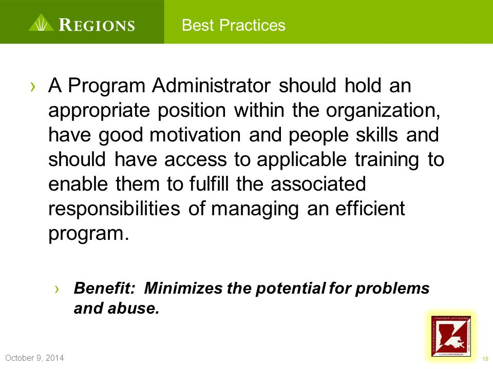 Commercial Card Best Practices ›A Program Administrator should hold an appropriate position within the organization, have good motivation and people skills and should have access to applicable training to enable them to fulfill the associated responsibilities of managing an efficient program.