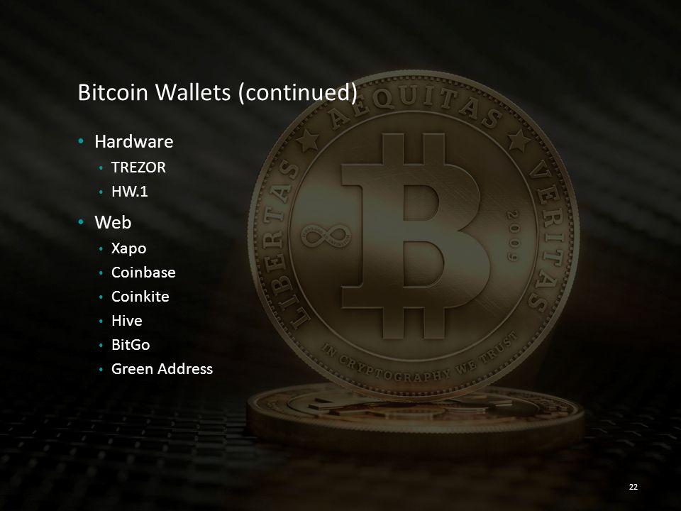 Bitcoin Wallets (continued) Hardware TREZOR HW.1 Web Xapo Coinbase Coinkite Hive BitGo Green Address 22
