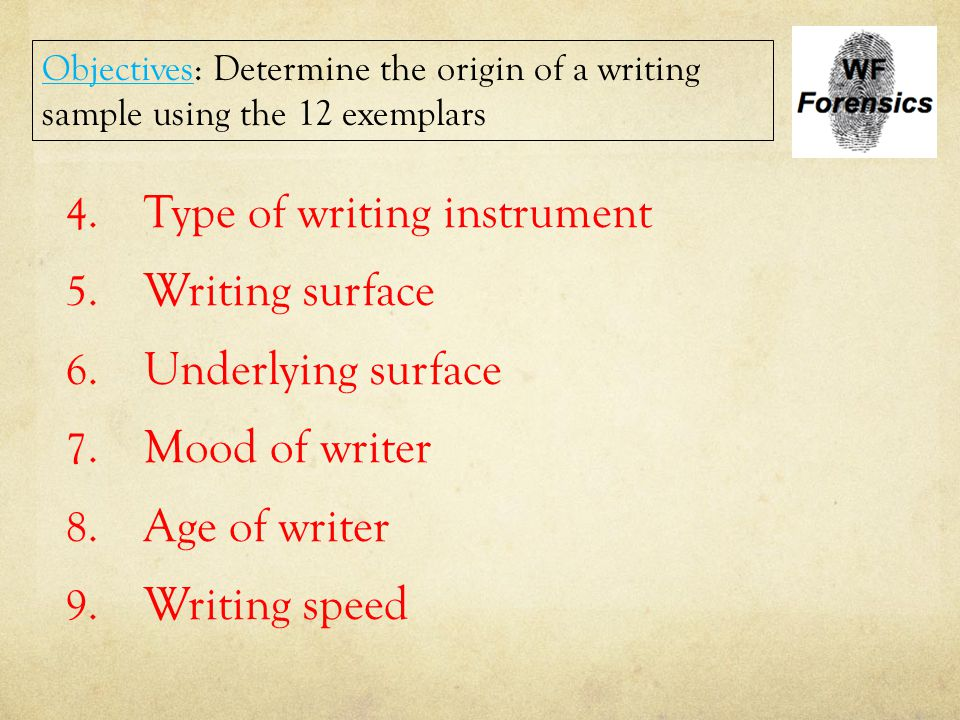 4. Type of writing instrument 5. Writing surface 6. Underlying surface 7. Mood of writer 8. Age of writer 9. Writing speed Objectives: Determine the o