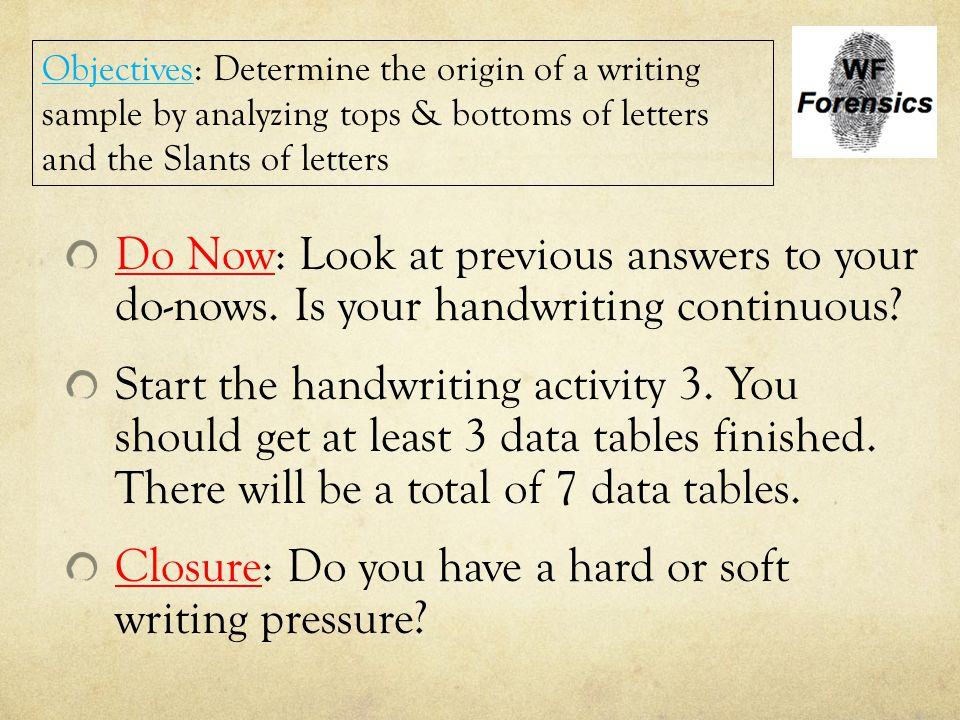 Do Now: Look at previous answers to your do-nows. Is your handwriting continuous? Start the handwriting activity 3. You should get at least 3 data tab