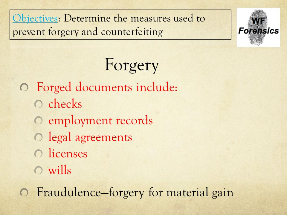 Forgery Forged documents include: checks employment records legal agreements licenses wills Fraudulence—forgery for material gain Objectives: Determin