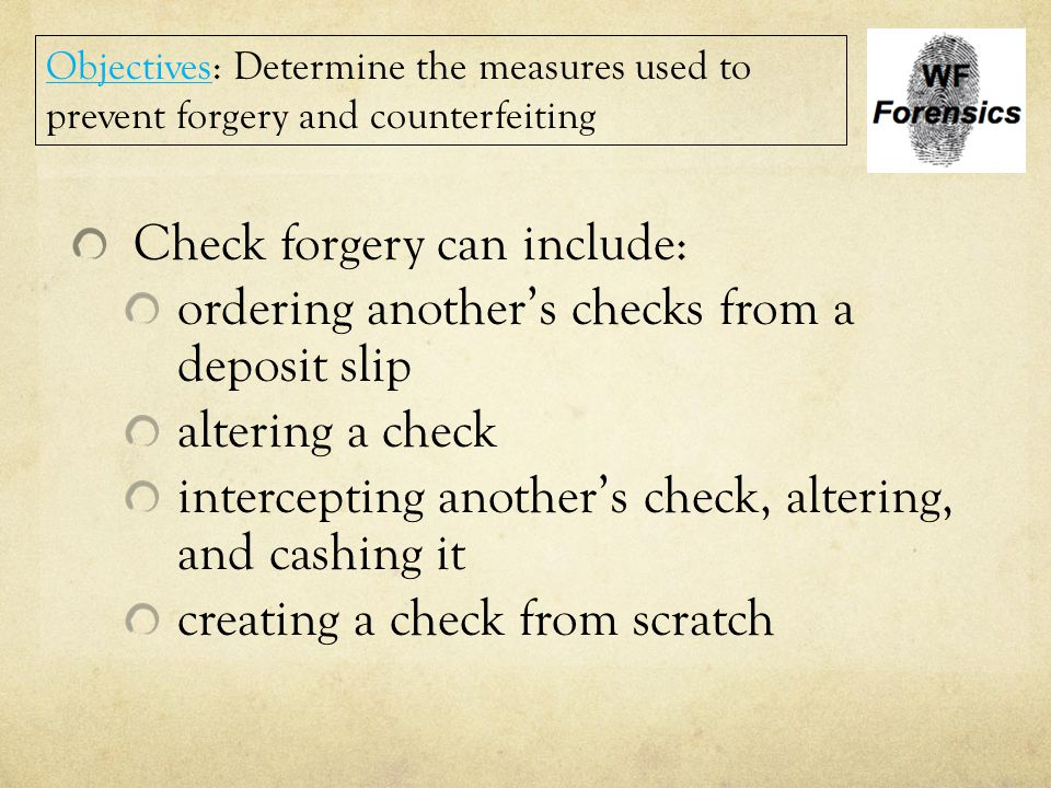 Check forgery can include: ordering another's checks from a deposit slip altering a check intercepting another's check, altering, and cashing it creat