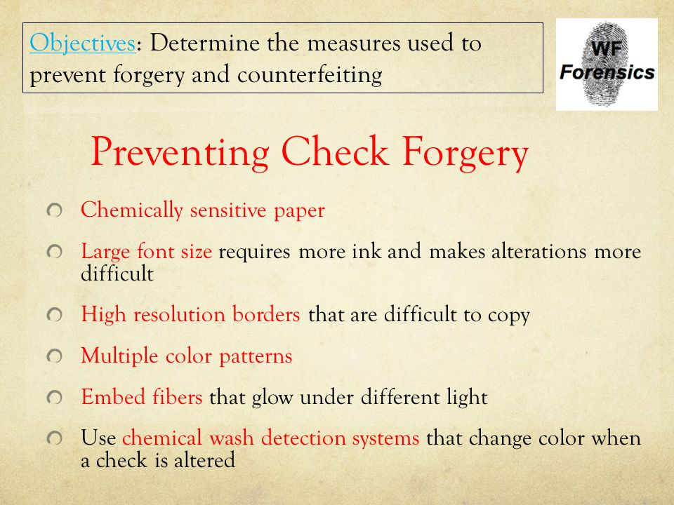 Preventing Check Forgery Chemically sensitive paper Large font size requires more ink and makes alterations more difficult High resolution borders tha