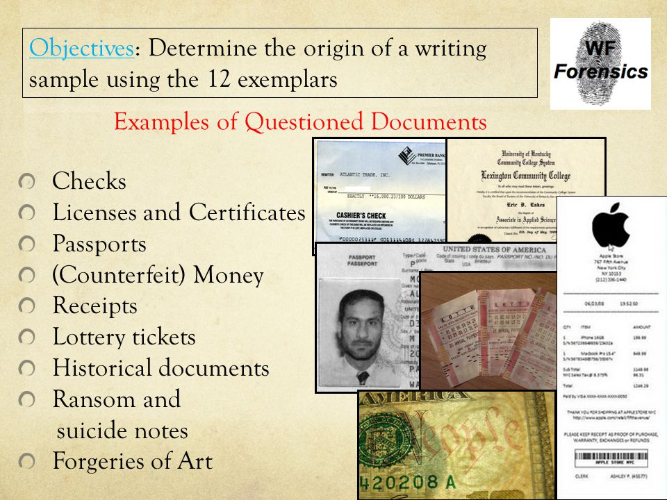 Examples of Questioned Documents Checks Licenses and Certificates Passports (Counterfeit) Money Receipts Lottery tickets Historical documents Ransom a