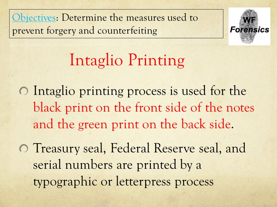 Intaglio Printing Intaglio printing process is used for the black print on the front side of the notes and the green print on the back side. Treasury