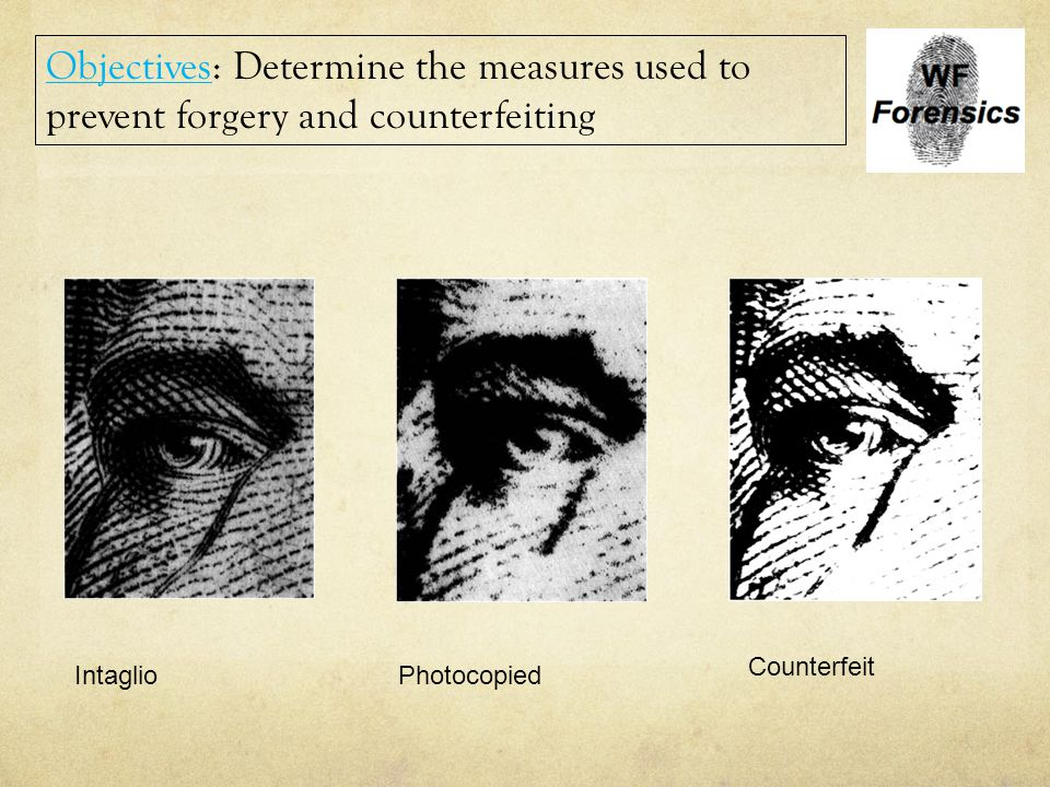 IntaglioPhotocopied Counterfeit Objectives: Determine the measures used to prevent forgery and counterfeiting