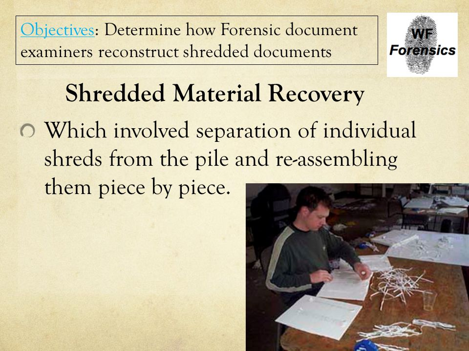 Shredded Material Recovery Which involved separation of individual shreds from the pile and re-assembling them piece by piece. Objectives: Determine h