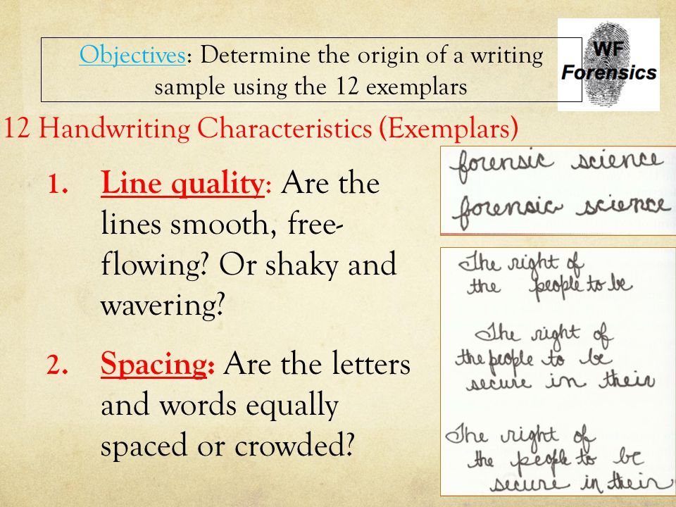 1. Line quality : Are the lines smooth, free- flowing? Or shaky and wavering? 2. Spacing: Are the letters and words equally spaced or crowded? Objecti