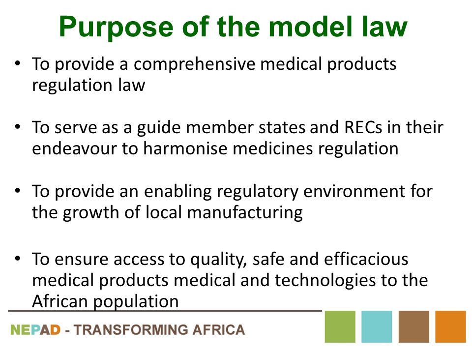 Purpose of the model law To provide a comprehensive medical products regulation law To serve as a guide member states and RECs in their endeavour to h