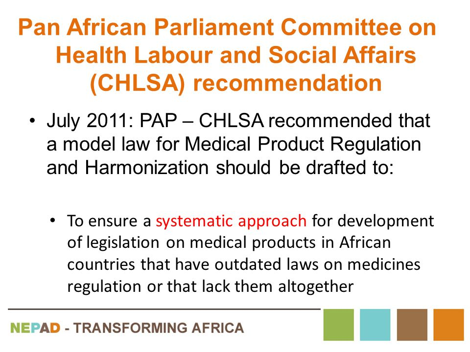 Pan African Parliament Committee on Health Labour and Social Affairs (CHLSA) recommendation July 2011: PAP – CHLSA recommended that a model law for Me
