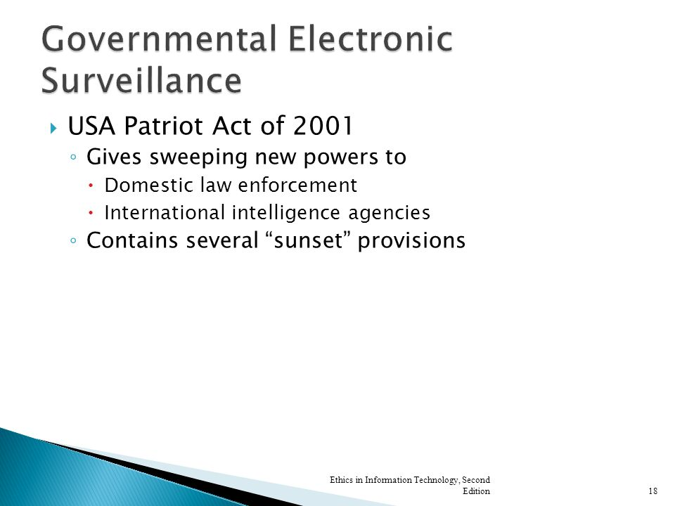 """ USA Patriot Act of 2001 ◦ Gives sweeping new powers to  Domestic law enforcement  International intelligence agencies ◦ Contains several """"sunset"""""""