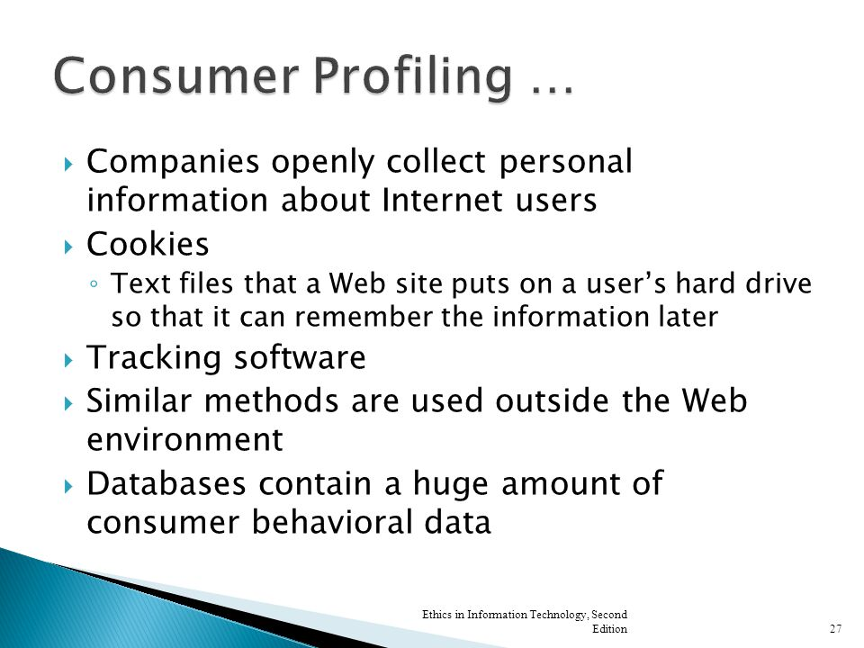  Companies openly collect personal information about Internet users  Cookies ◦ Text files that a Web site puts on a user's hard drive so that it can