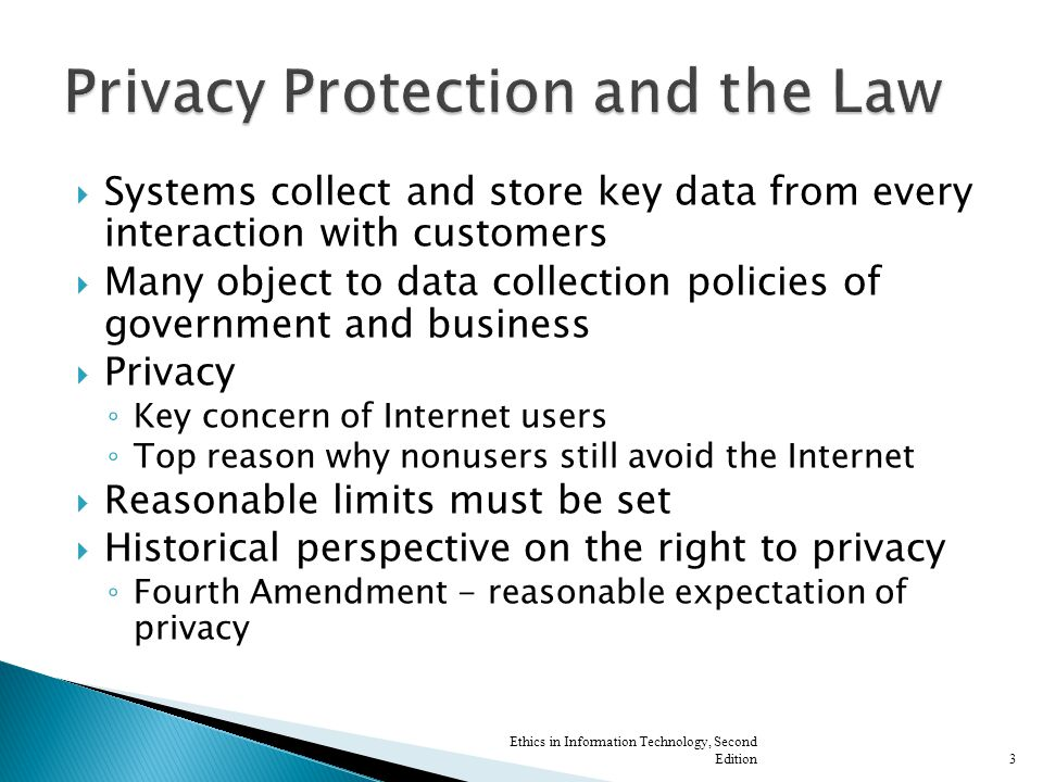  Electronic Communications Privacy Act of 1986 (ECPA) ◦ Sets standards for access to stored e-mail and other electronic communications and records ◦ Extends Title III's prohibitions against the unauthorized interception, disclosure, or use of a person's oral or electronic communications ◦ Prosecutor does not have to justify requests ◦ Judges are required to approve every request Ethics in Information Technology, Second Edition14
