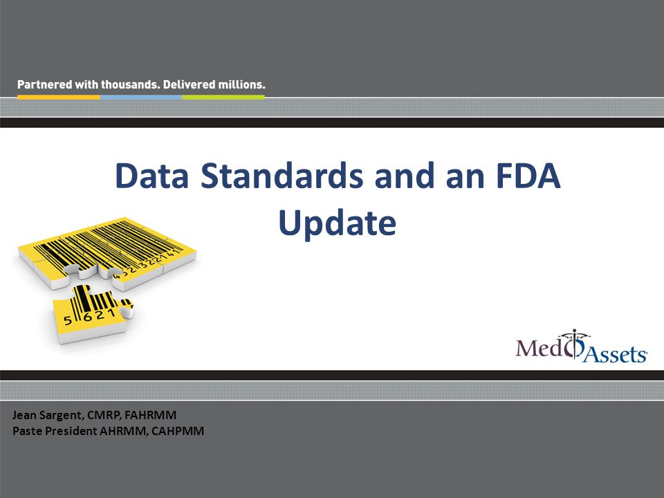 Data Standards and an FDA Update Jean Sargent, CMRP, FAHRMM Paste President AHRMM, CAHPMM