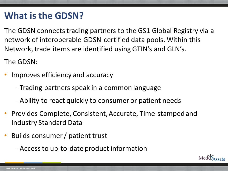 CONFIDENTIAL Property of MedAssets What is the GDSN.