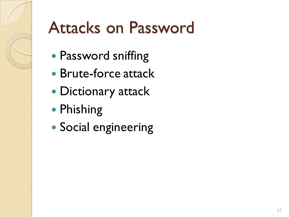 Attacks on Password Password sniffing Brute-force attack Dictionary attack Phishing Social engineering 27