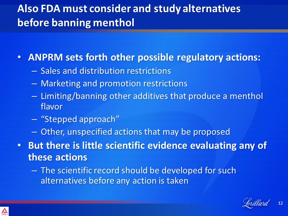 12 Also FDA must consider and study alternatives before banning menthol ANPRM sets forth other possible regulatory actions: ANPRM sets forth other pos