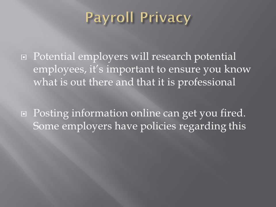  Potential employers will research potential employees, it's important to ensure you know what is out there and that it is professional  Posting information online can get you fired.