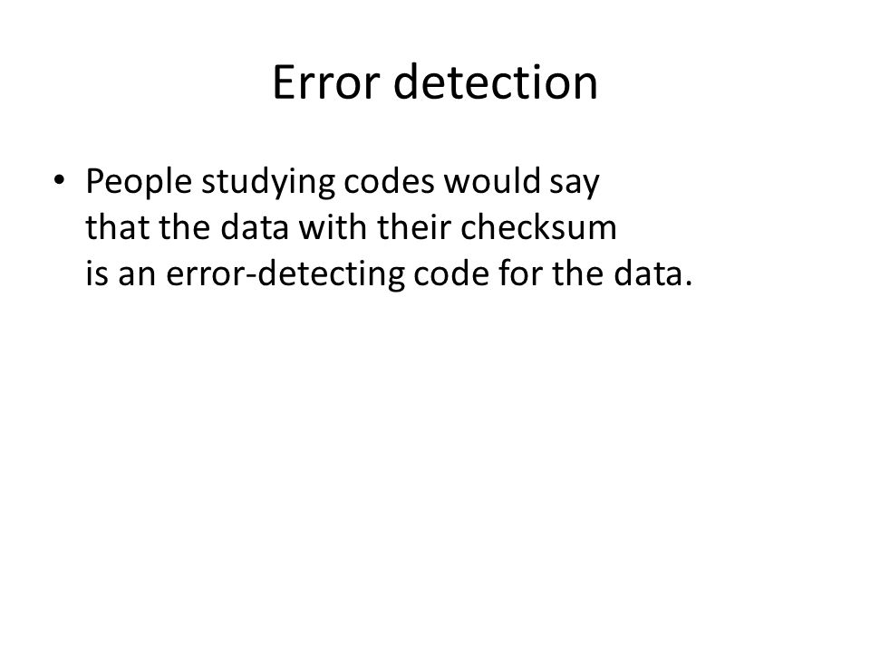 Error detection People studying codes would say that the data with their checksum is an error-detecting code for the data.
