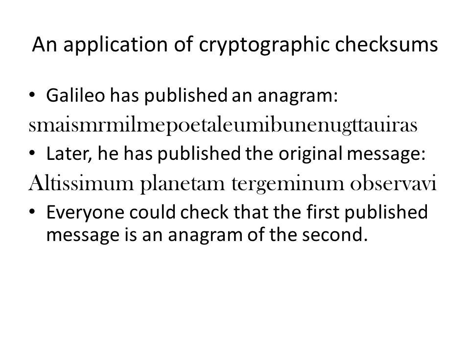 Galileo has published an anagram: smaismrmilmepoetaleumibunenugttauiras Later, he has published the original message: Altissimum planetam tergeminum o